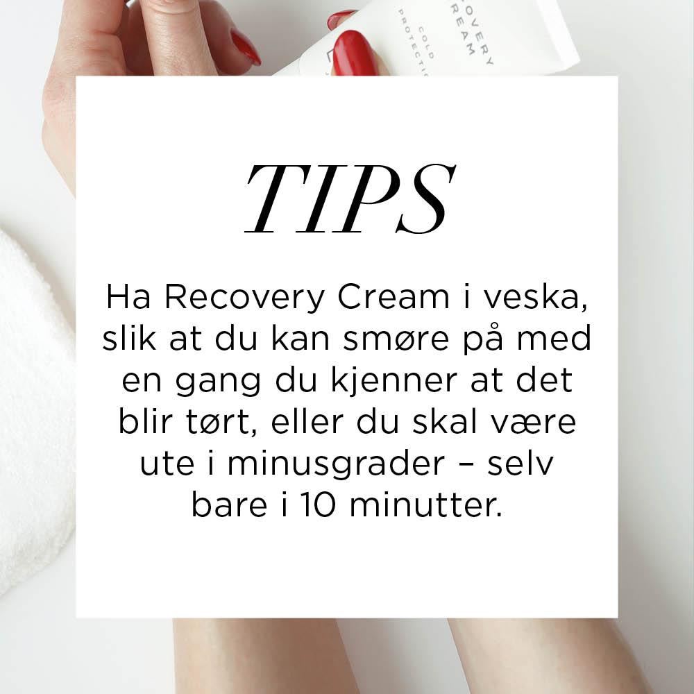 Tips: Ha Recovery Cream i veska, slik at du kan smøre på med en gang du kjenner at det blir tørt, eller du skal være ute i minusgrader – selv bare i 10 minutter.